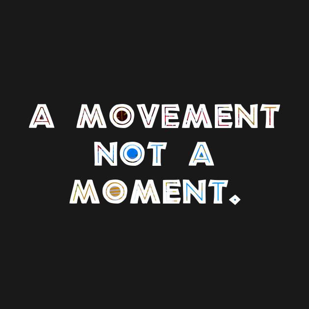 A Movement not a Moment BLM