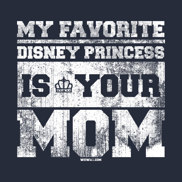 My Favorite Disney Princess Is Your Mom