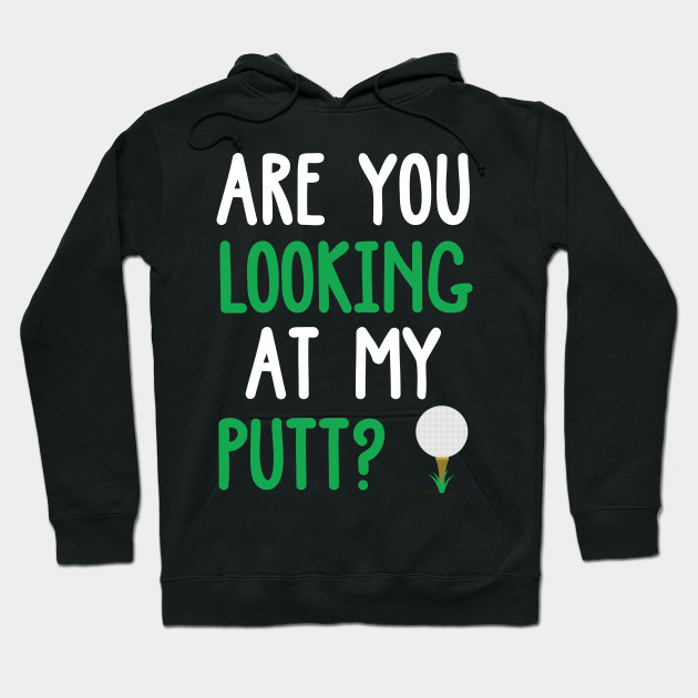 Funny Are You Looking At My Putt Golf Design