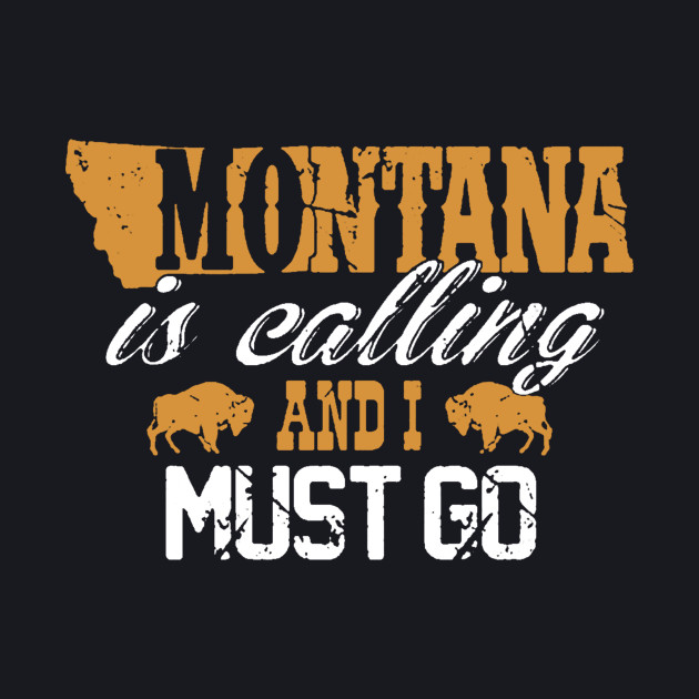 Montana Is Calling And I Must Go