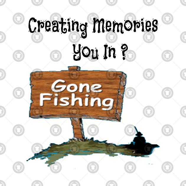 Creating Memories Gone Fishing You In ?