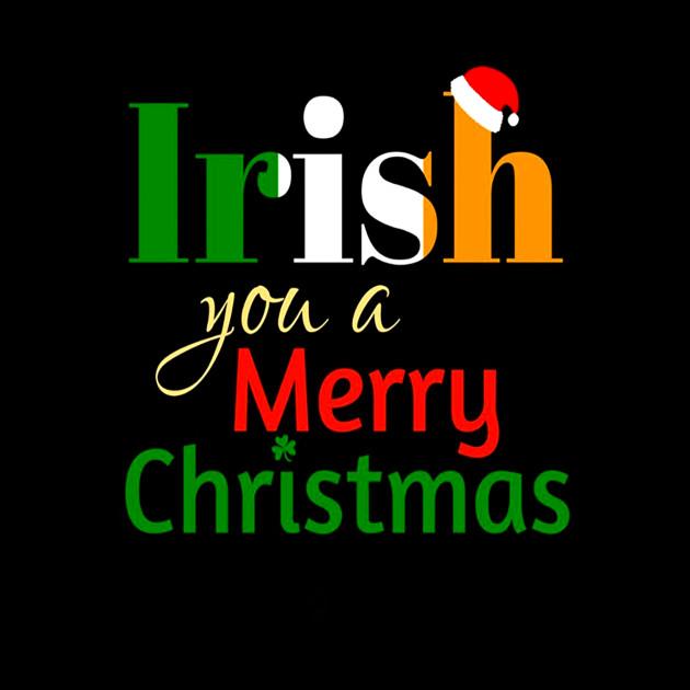 Merry Christmas In Irish.Irish You A Merry Christmas Xmas T Shirt