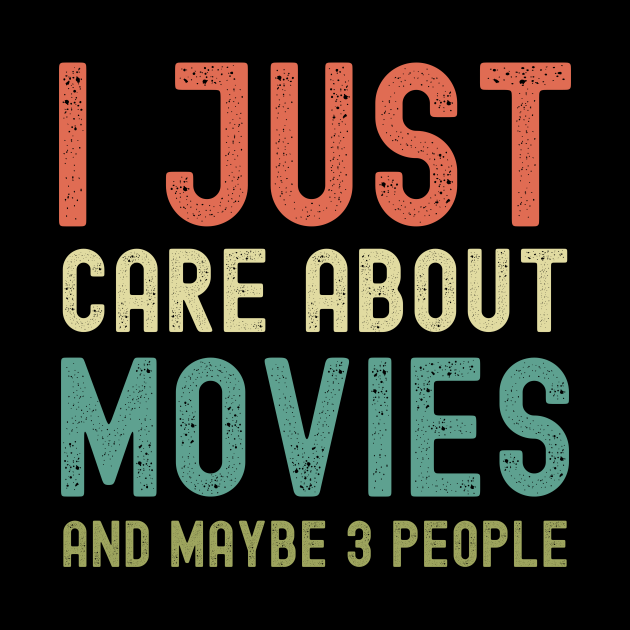 I just care about movies and maybe 3 people