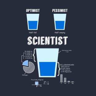 Optimist... pessimist... SCIENTIST! t-shirts