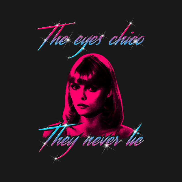 The eyes chico they never lie