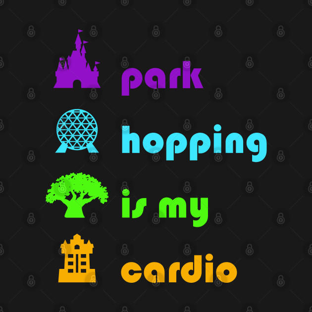 Park Hopping is my Cardio, WDW Vacation inspired