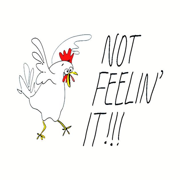 Chicken is not feelin' it T-shirt