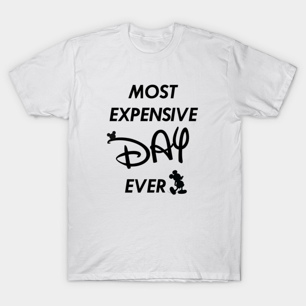 a9e63b89c Most Expensive Day Ever - Walt Disney World - T-Shirt | TeePublic