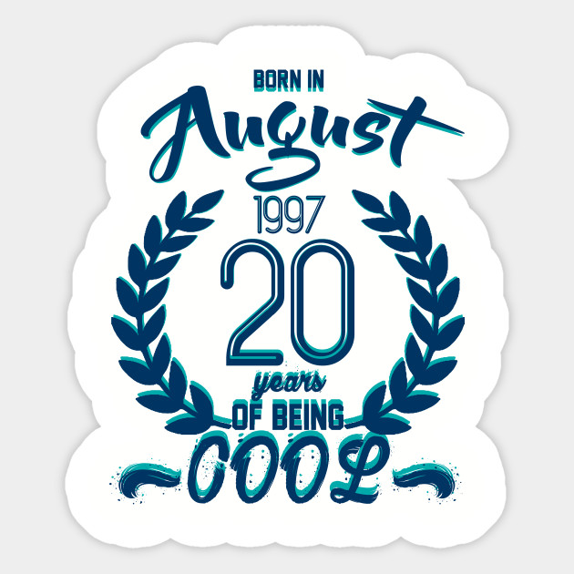 Born In August 1997 20 Years Of Being Cool