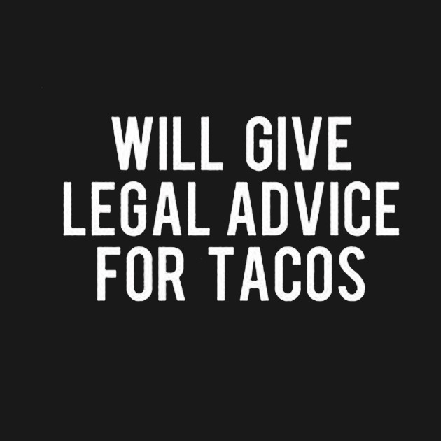 Will Give Legal Advice For Tacos