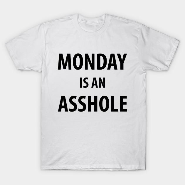51e3758bab4 Monday is an Asshole - Monday - T-Shirt