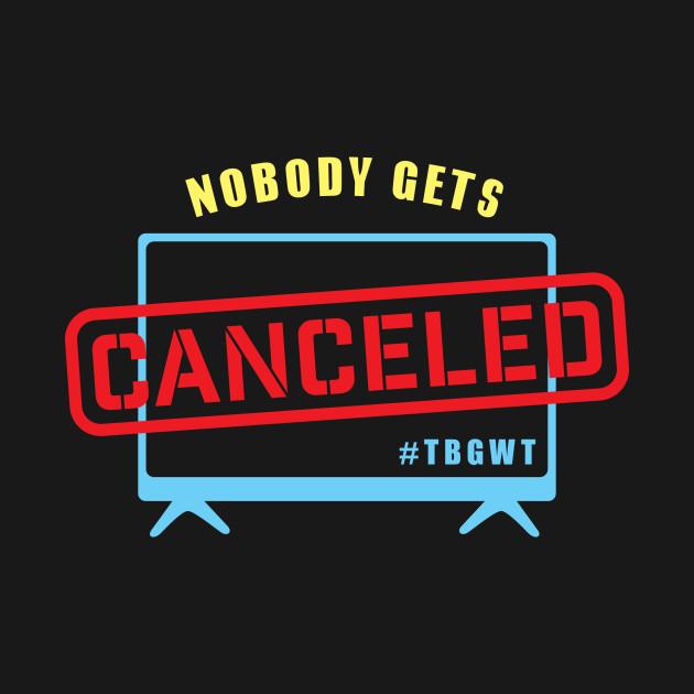 Nobody Gets Canceled