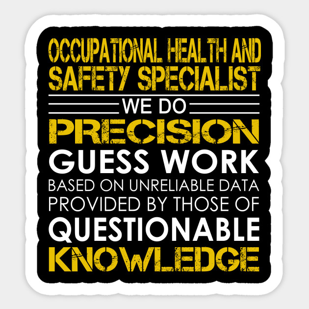 occupational health and safety specialist we do precision guess work
