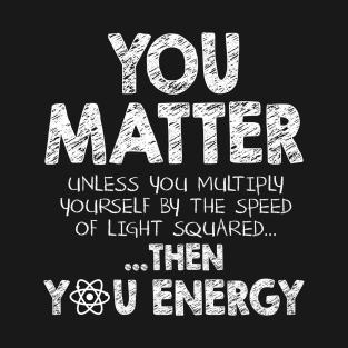 You matter unless ... t-shirts