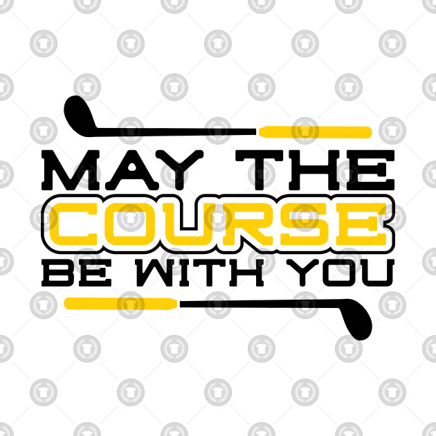 May the course be with you golfer funny quote caddie course cart Ace Albatross Birdie Bogey