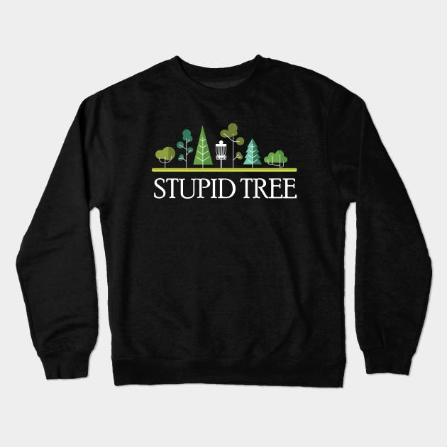 9319a0071 Stupid Tree Disc Golf T-Shirt Funny Frisbee Golf Frolf Tee Crewneck  Sweatshirt