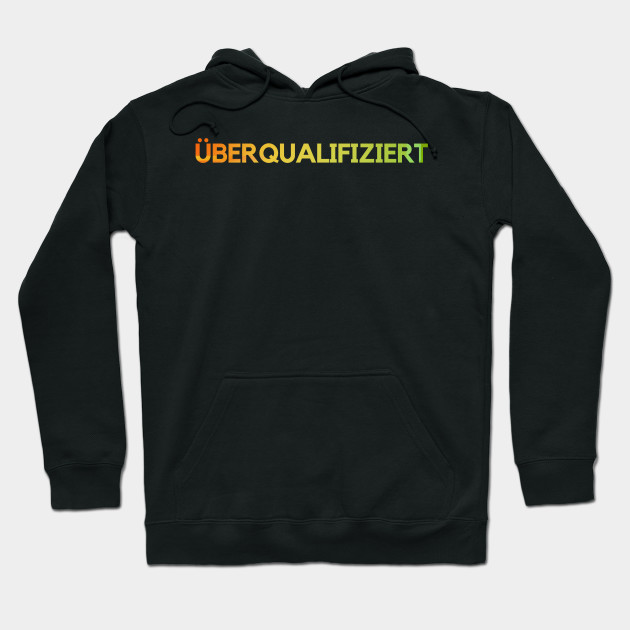 Overqualified Funny saying Funny job Hoodie