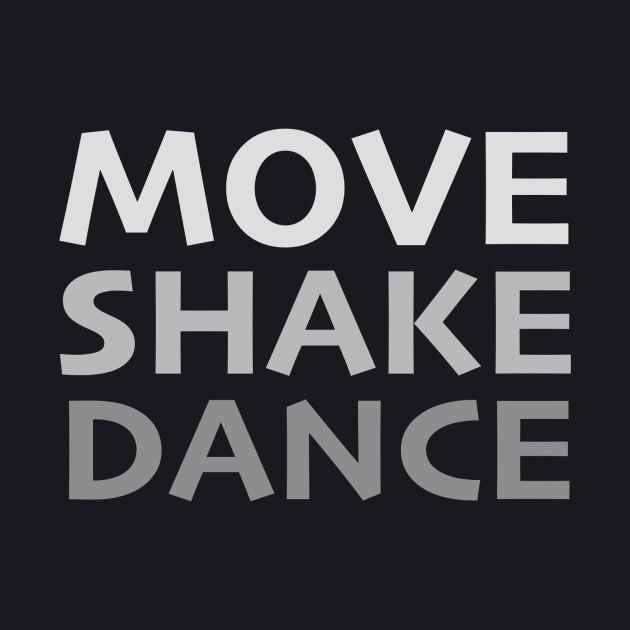 Move, Shake, Dance