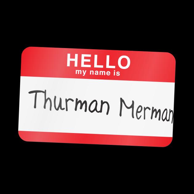 Hello my name is Thurman Merman