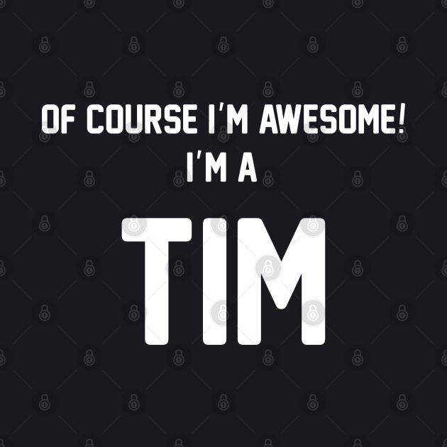 Of Course I'm Awesome, I'm A Tim ,Tim Surname