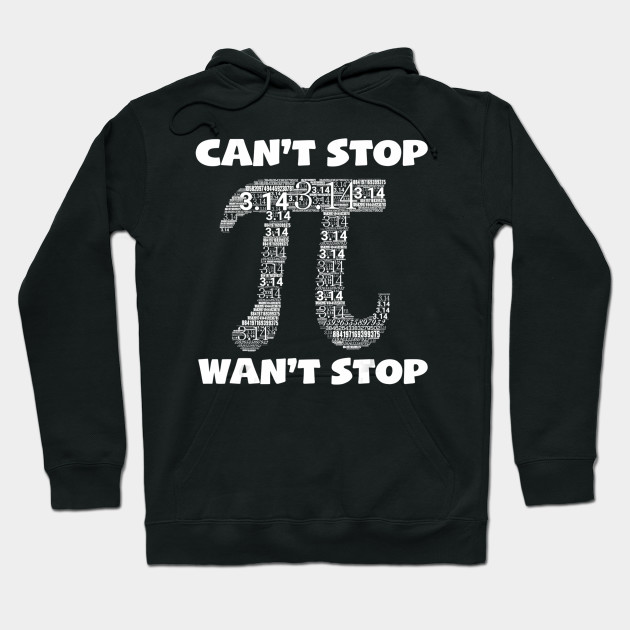 Can't Stop Pi 3.14 Math Teacher Student National Pi Day Gift Hoodie