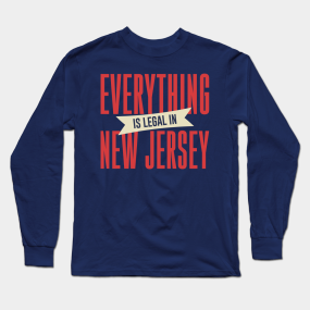 5ac3b113 Everything Is Legal In New Jersey Long Sleeve T-Shirt
