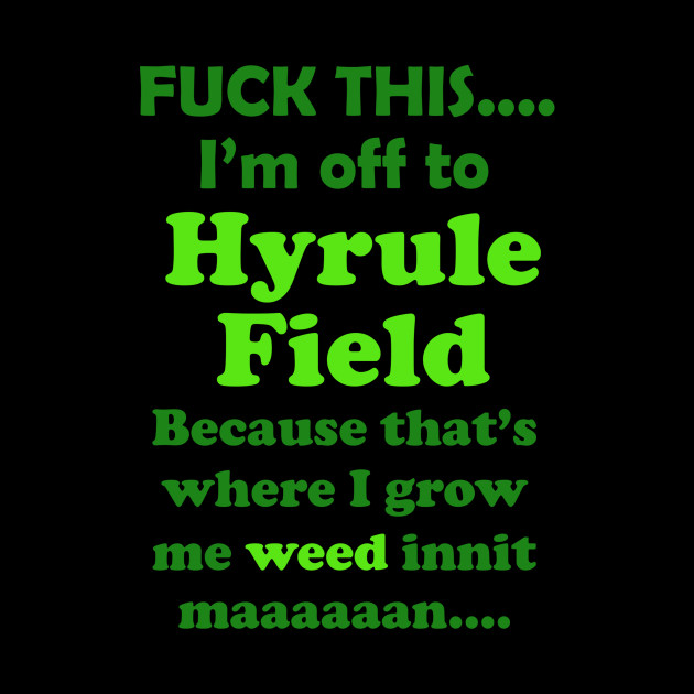 Fuck This....Hyrule Field Weed