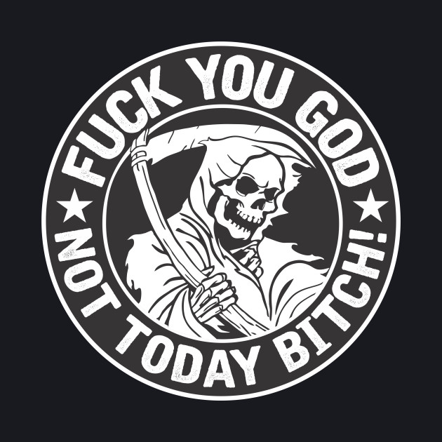 Fuck you god, not today bitch!