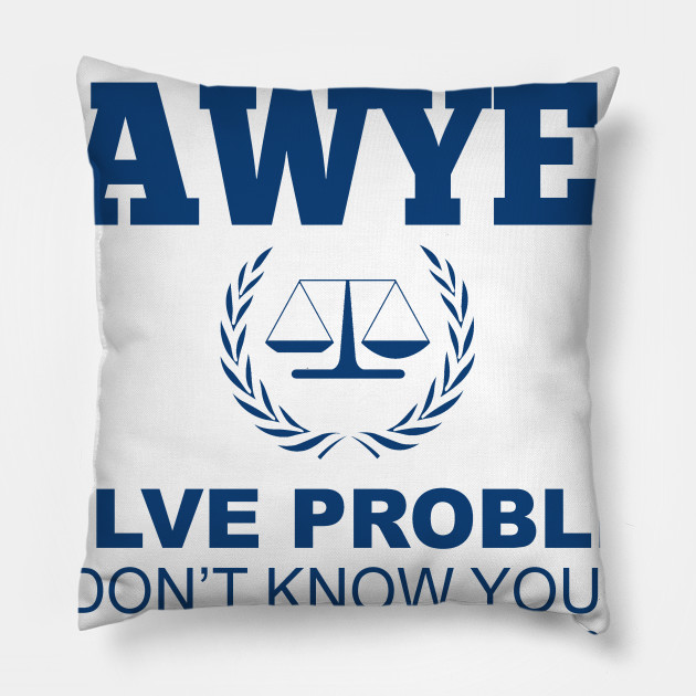 I'm A Lawyer, I Solve Problems You Don't Know You Have In Ways You Can't Understand
