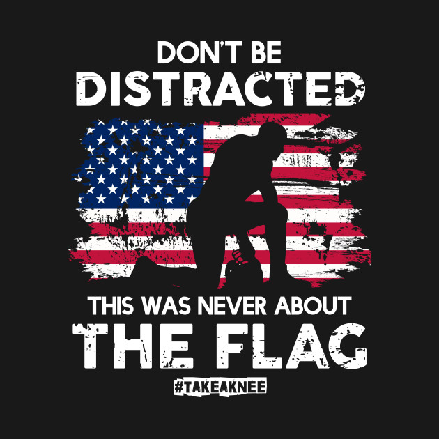 Don't Be Distracted! This Was Never About The Flag! #TakeAknee
