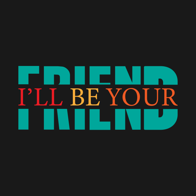 I'll be your friend Typographic Design