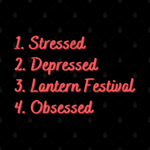 Stressed. Depressed. Lantern Festival. Obsessed.