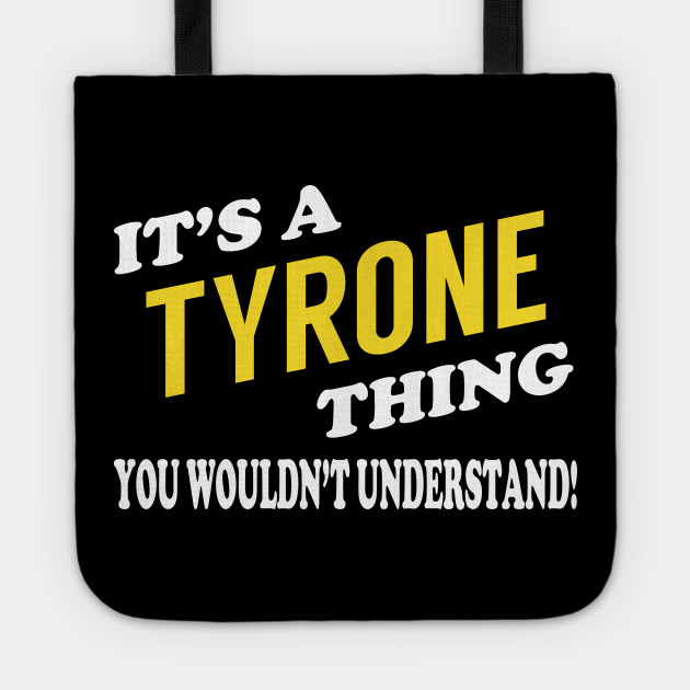 Its TYRONE Thing You Wouldnt Understand