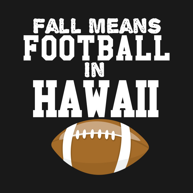 Fall means football in hawaii