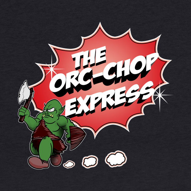 The Orc-Chop Express