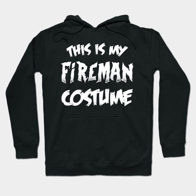 Fireman Halloween Costume Gift I Halloween Party Hoodie