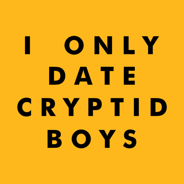I Only Date Cryptid Boys (Black)