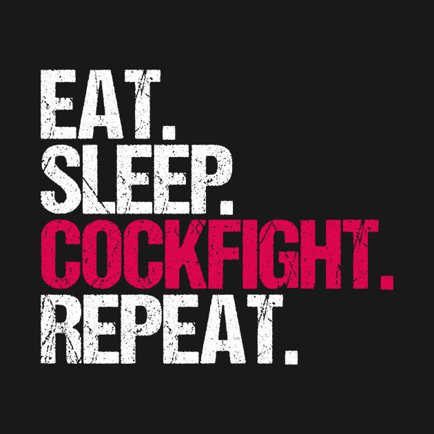 Eat. Sleep. Cockfight. Repeat.