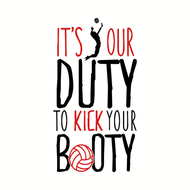It's our duty to kick your booty - Funny Volleyball