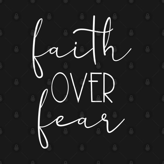 Faith Over Fear,  Christian, Faith, Believer, Jesus Christ, Christian Clothing
