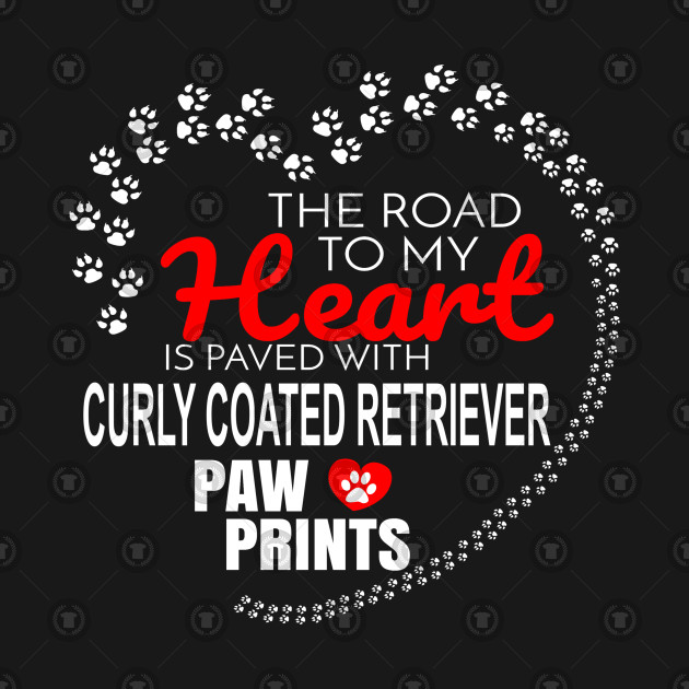 The Road To My Heart Is Paved With Curly Coated Retriever Paw Prints - Gift For CURLY COATED RETRIEVER Dog Lover
