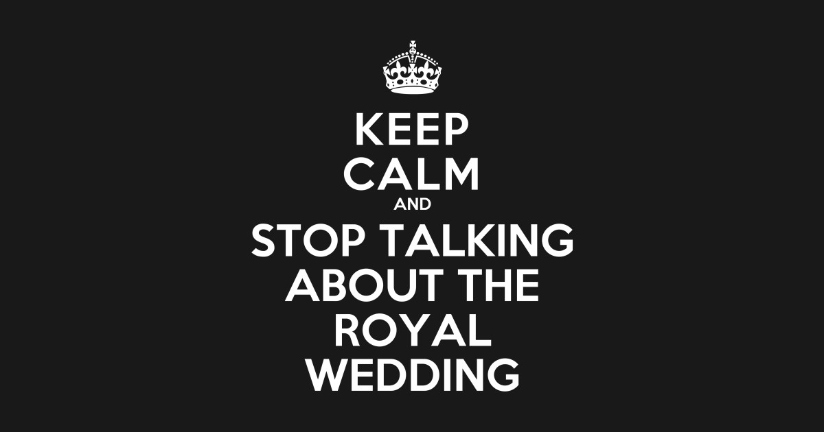 Keep Calm And Stop Talking About The Royal Wedding Crown Design