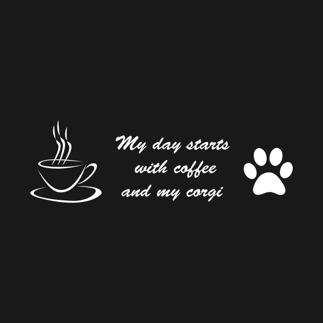 My day starts with coffee and my Corgi