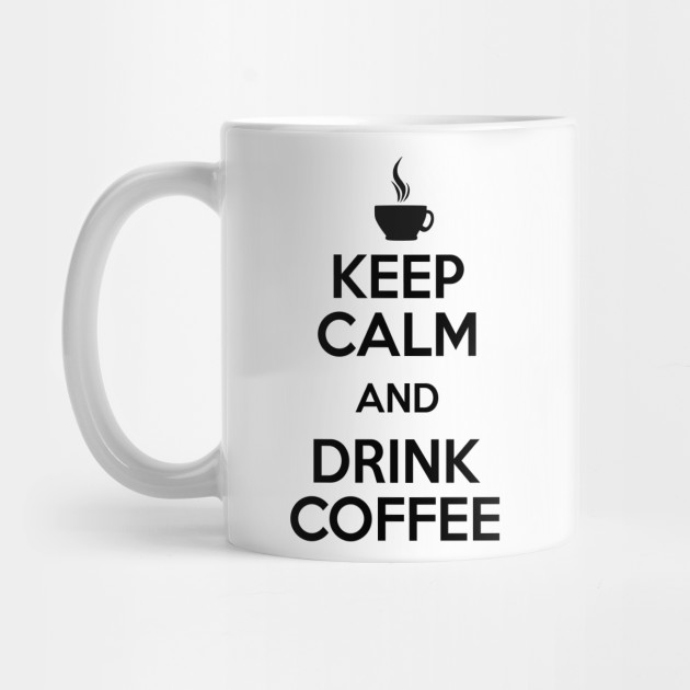 Keep And Drink Calm By Maniacreations Coffee shQxBodtCr