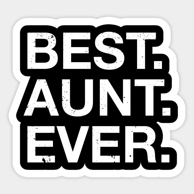 Cute Best Aunt Ever Family Appreciation Gift T Shirt