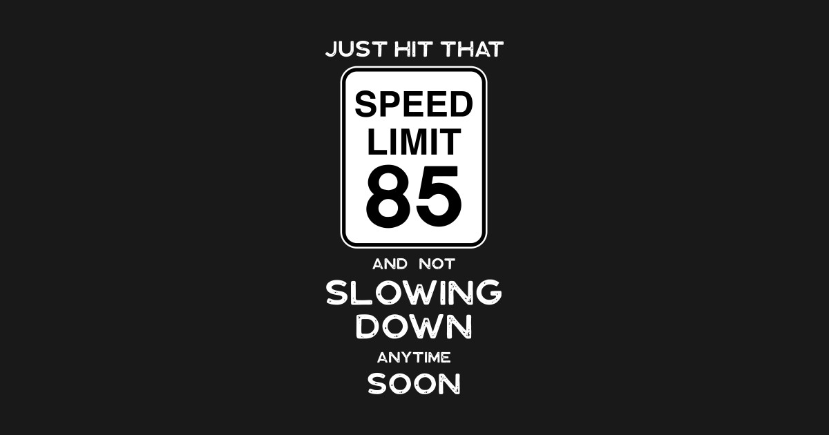 85th Birthday Gift Ideas Speed Limit 85 T Shirt