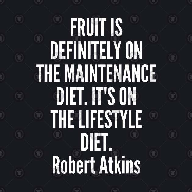 Fruit is definitely on the maintenance diet It s on the lifestyle diet