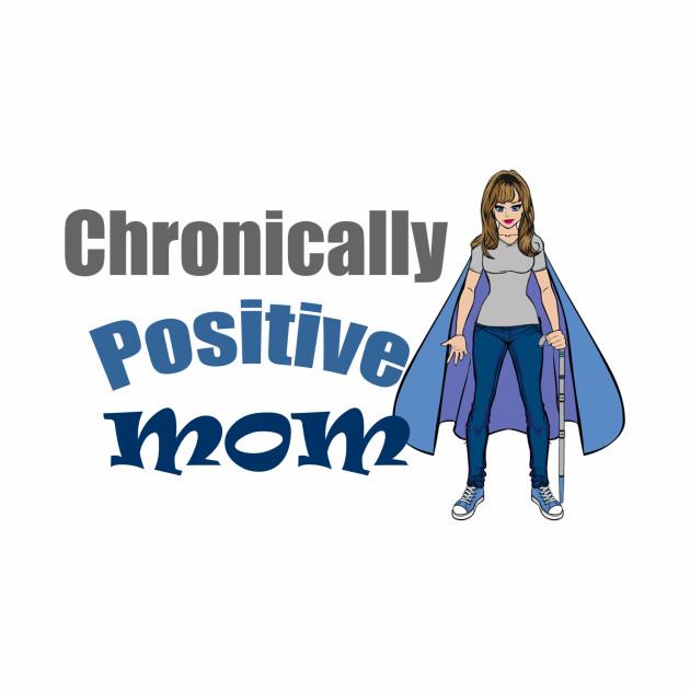 Chronically Positive Mom