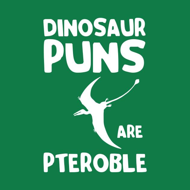 Dinosaur Puns are Pteroble - Funny Dinosaur - T-Shirt ...