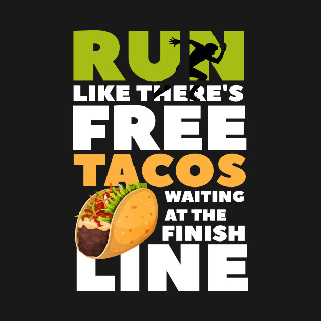 00aca71c4 ... Funny Taco Lover Run Like There's Free Tacos Waiting Graphic Tee